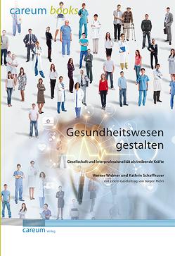 Gesundheitswesen gestalten von Schaffhuser,  Kathrin, Widmer,  Werner