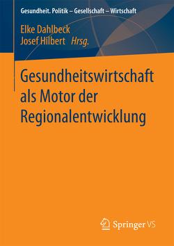 Gesundheitswirtschaft als Motor der Regionalentwicklung von Dahlbeck,  Elke, Hilbert,  Josef