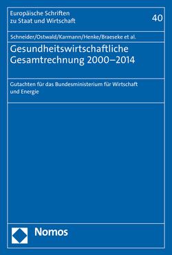 Gesundheitswirtschaftliche Gesamtrechnung 2000-2014 von Braeseke,  Grit, Henke,  Klaus-Dirk, Karmann,  Alexander, Ostwald,  Dennis A., Schneider,  Markus