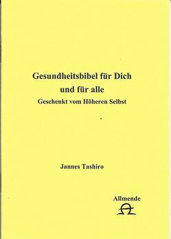 Gesundsheitsbibel für Dich und für alle von Tashiro,  Jannes