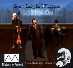 Get high Fiona – Nietzsche Projekt von Hieronymus,  Guido, Hoffman,  Kay, Mascha,  Andreas, Pais,  Biljana