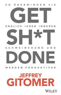 Get Sh*t done von Gitomer,  Jeffrey, Reit,  Birgit