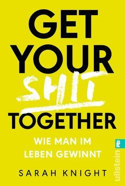 Get your shit together von Knight,  Sarah, Schiborr,  Jutta, Viseneber,  Karolin
