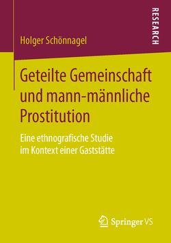 Geteilte Gemeinschaft und mann-männliche Prostitution von Schönnagel,  Holger