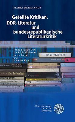 Geteilte Kritiken. DDR-Literatur und bundesrepublikanische Literaturkritik von Reinhardt,  Maria