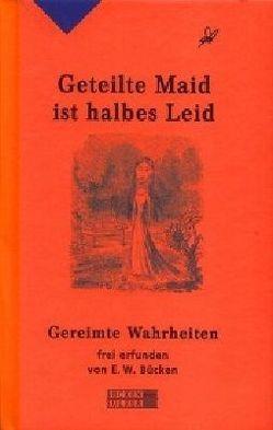 Geteilte Maid ist halbes Leid von Bücken,  Ernst W