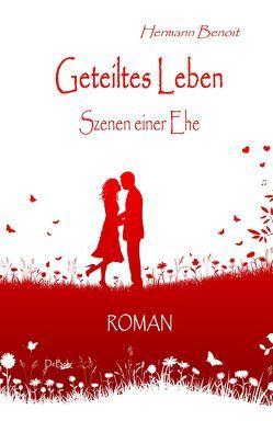 Geteiltes Leben – Szenen einer Ehe – ROMAN von Benoit,  Hermann, DeBehr,  Verlag