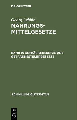 Getränkegesetze und Getränkesteuergesetze von Lebbin,  Georg