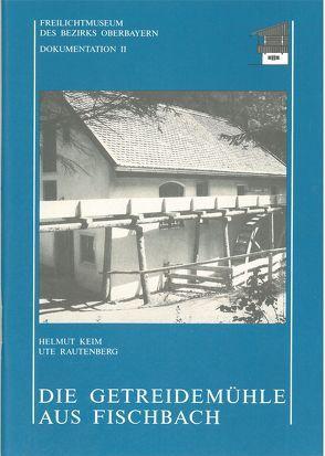 Getreidemühle aus Fischbach – Dokumentation 2 von Böhm,  Manfred, Keim,  Helmut, Rautenberg,  Ute