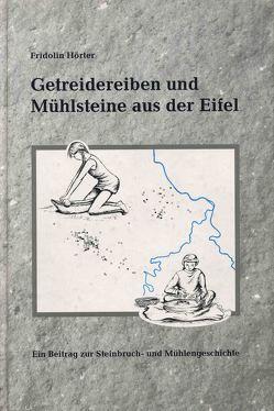 Getreidereiben und Mühlsteine aus der Eifel von Hörter,  Fridolin, Zäck,  Wolfgang