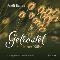 Getröstet in deiner Nähe von Baltes,  Steffi