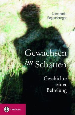 Gewachsen im Schatten von Regensburger,  Annemarie