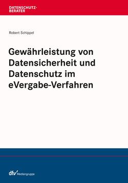 Gewährleistung von Datensicherheit und Datenschutz im eVergabe-Verfahren von Schippel,  Robert