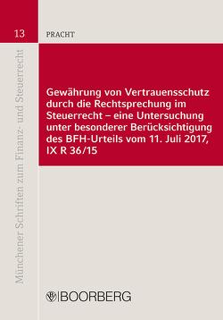 Gewährung von Vertrauensschutz durch die Rechtsprechung im Steuerrecht – eine Untersuchung unter besonderer Berücksichtigung des BFH-Urteils vom 11. Juli 2017, IX R 36/15 von Pracht,  Johanna Katharina Paula