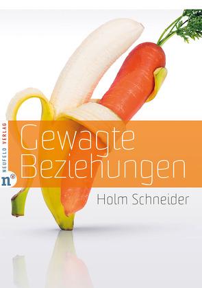 Gewagte Beziehungen von Agerer,  Reinhard, Hüppe,  Hubert, Schneider,  Holm