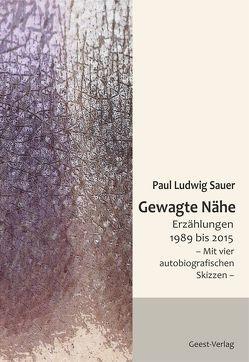 Gewagte Nähe von Sauer,  Paul Ludwig
