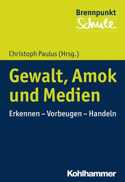 Gewalt, Amok und Medien von Berger,  Fred, Paulus,  Christoph, Schubarth,  Wilfried