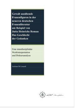 Gewalt ausübende Frauenfiguren in der neueren deutschen Frauenliteratur am Beispiel von Jutta Heinrichs Roman Das Geschlecht der Gedanken von Di Lenardi,  Andreas