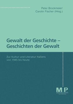 Gewalt der Geschichte – Geschichten der Gewalt von Brockmeier,  Peter, Fischer,  Carolin