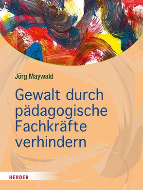Gewalt durch pädagogische Fachkräfte verhindern von Maywald,  Jörg