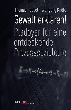 Gewalt erklären! von Hoebel,  Thomas, Knöbl,  Wolfgang
