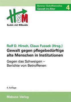 Gewalt gegen pflegebedürftige alte Menschen in Institutionen von Fussek,  Claus, Hirsch,  Prof. Dr. Dr. Rolf Dieter