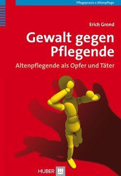 Gewalt gegen Pflegende von Grond,  Erich