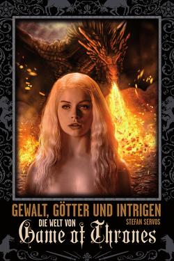 Gewalt, Götter und Intrigen – Die Welt von Game of Thrones von Servos,  Stefan