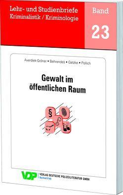 Gewalt im öffentlichen Raum von Averiek-Gröner,  Detlef, Behrendes,  Udo, Clages,  Horst, Gatzke,  Wolfgang, Pollich,  Daniela