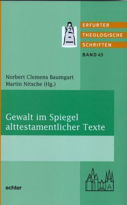 Gewalt im Spiegel alttestamentlicher Texte von Baumgart,  Norbert Clemens, Nitsche,  Martin