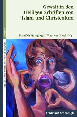 Gewalt in den Heiligen Schriften von Islam und Christentum von Mohagheghi,  Hamideh, von Stosch,  Klaus