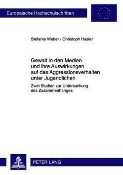 Gewalt in den Medien und ihre Auswirkungen auf das Aggressionsverhalten unter Jugendlichen von Hasler,  Christoph, Weber,  Stefanie