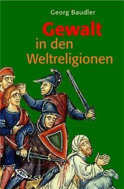 Gewalt in den Weltreligionen von Baudler,  Georg