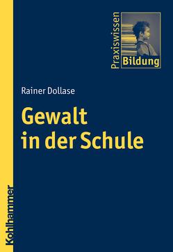 Gewalt in der Schule von Brenner,  Peter J., Dollase,  Rainer