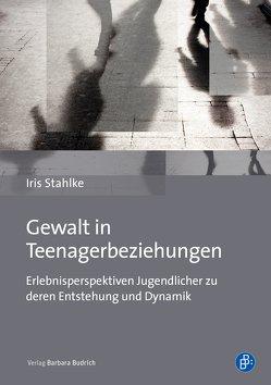 Gewalt in Teenagerbeziehungen von Stahlke,  Iris