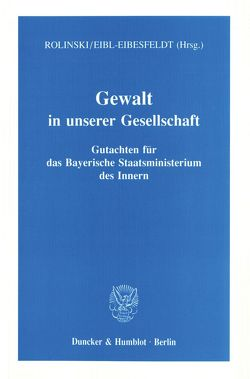 Gewalt in unserer Gesellschaft. von Eibl-Eibesfeldt,  Irenäus, Rolinski,  Klaus