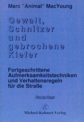 Gewalt, Schnitzer und gebrochene Kiefer von Kahnert,  Michael, MacYoung,  Marc