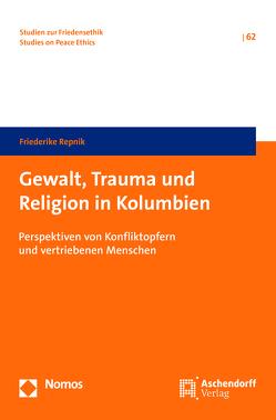 Gewalt, Trauma und Religion in Kolumbien von Repnik,  Friederike