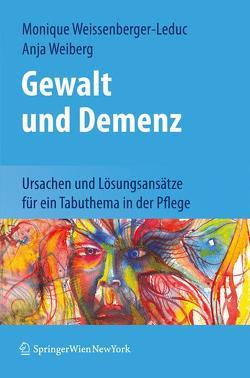 Gewalt und Demenz von Weiberg,  Anja, Weissenberger-Leduc,  Monique