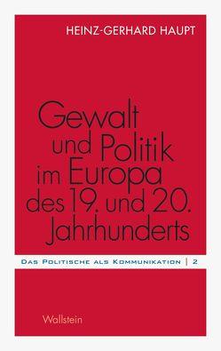 Gewalt und Politik im Europa des 19. und 20. Jahrhunderts von Haupt,  Heinz-Gerhard