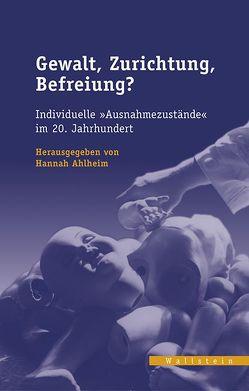 Gewalt, Zurichtung, Befreiung? von Ahlheim,  Hannah