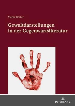 Gewaltdarstellungen in der Gegenwartsliteratur von Becker,  Martin