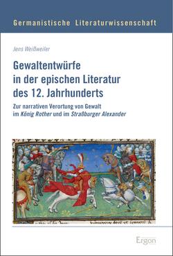 Gewaltentwürfe in der epischen Literatur des 12. Jahrhunderts von Weißweiler,  Jens
