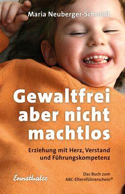 Gewaltfrei, aber nicht machtlos von Neuberger-Schmidt,  Maria