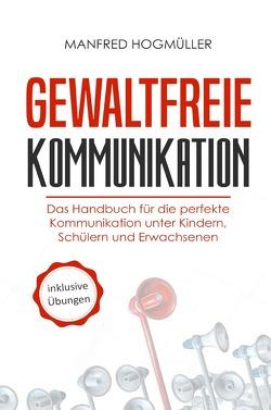 Gewaltfreie Kommunikation von Hogmüller,  Manfred