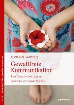 Gewaltfreie Kommunikation von Holler,  Ingrid, Rosenberg,  Marshall B.