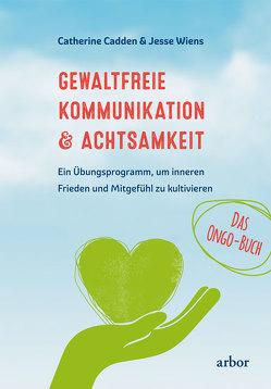 Gewaltfreie Kommunikation & Achtsamkeit – Das Ongo-Buch von Cadden,  Catherine, Helm,  Nadine, Wiens,  Jesse, Zupke,  Annett