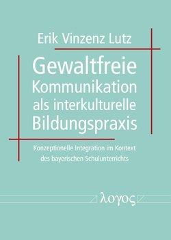 Gewaltfreie Kommunikation als interkulturelle Bildungspraxis von Lutz,  Erik Vinzenz