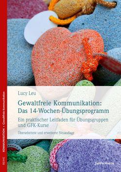Gewaltfreie Kommunikation: Das 14-Wochen-Übungsprogramm von Dillo,  Michael, Leu,  Lucy
