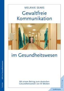 Gewaltfreie Kommunikation im Gesundheitswesen von Petersen,  Karsten, Sears,  Melanie